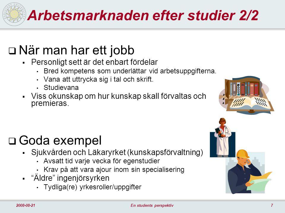 72008-08-21En students perspektiv Arbetsmarknaden efter studier 2/2  När man har ett jobb  Personligt sett är det enbart fördelar Bred kompetens som underlättar vid arbetsuppgifterna.