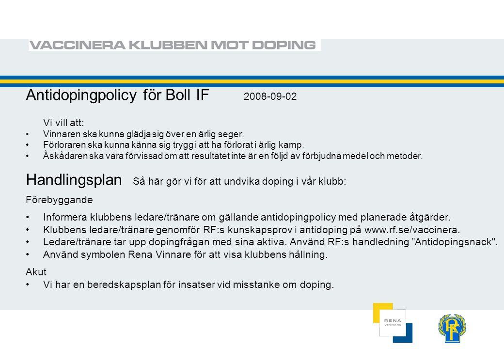 Antidopingpolicy för Boll IF 2008-09-02 Vi vill att: Vinnaren ska kunna glädja sig över en ärlig seger. Förloraren ska kunna känna sig trygg i att ha