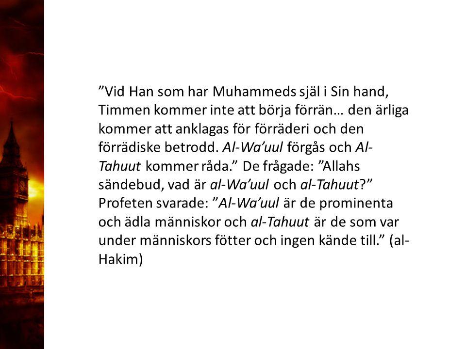 """3. Delandet av månen """"Vid Han som har Muhammeds själ i Sin hand, Timmen kommer inte att börja förrän… den ärliga kommer att anklagas för förräderi och"""