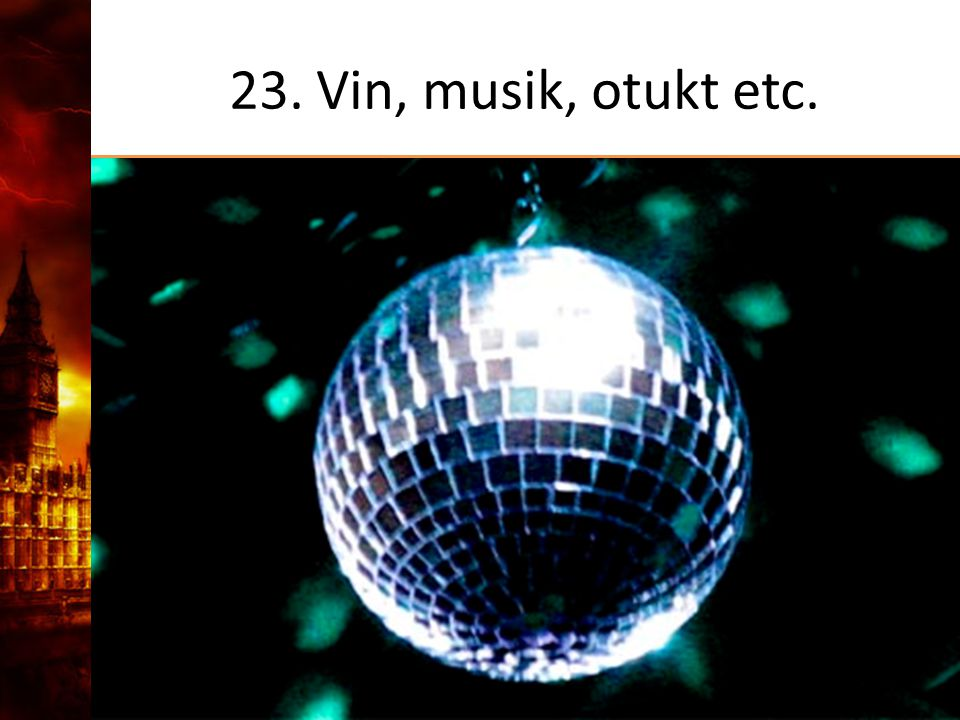 23. Vin, musik, otukt etc.
