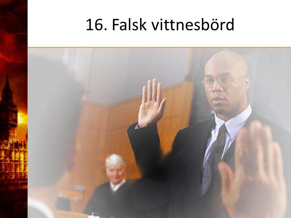 16. Falsk vittnesbörd