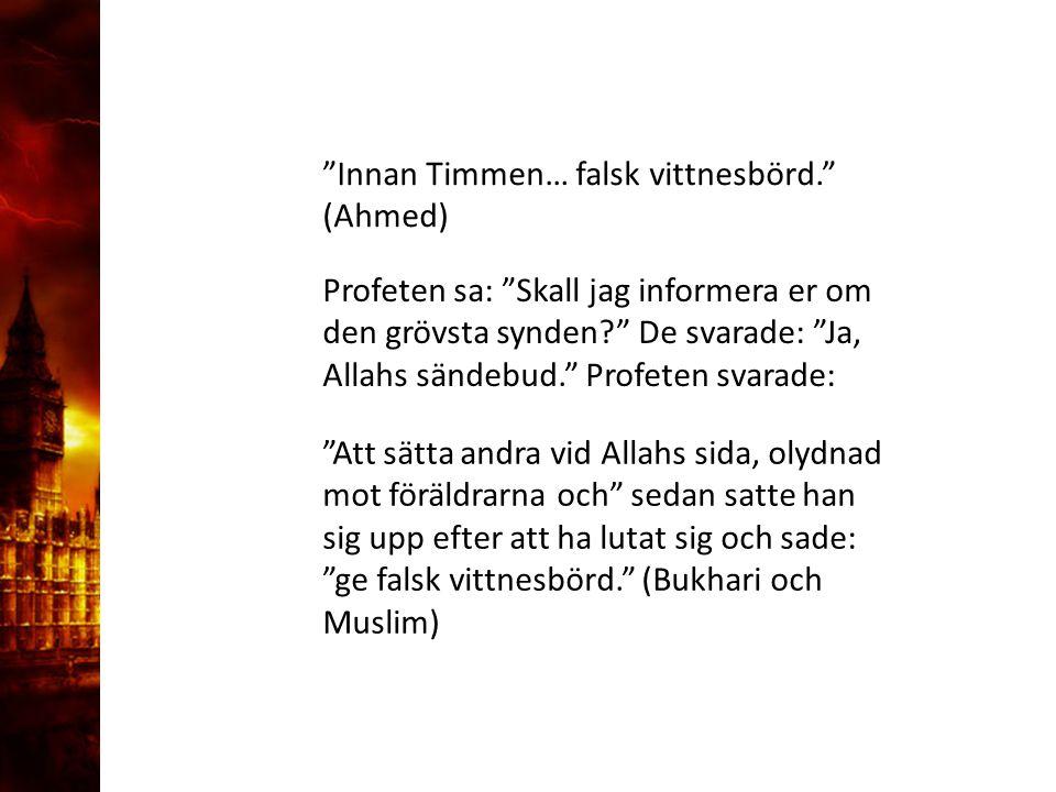 """3. Delandet av månen """"Innan Timmen… falsk vittnesbörd."""" (Ahmed) Profeten sa: """"Skall jag informera er om den grövsta synden?"""" De svarade: """"Ja, Allahs s"""