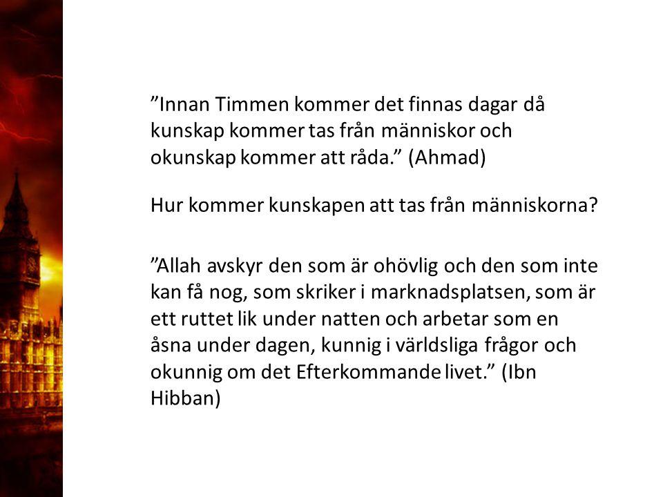 """3. Delandet av månen """"Innan Timmen kommer det finnas dagar då kunskap kommer tas från människor och okunskap kommer att råda."""" (Ahmad) """"Allah avskyr d"""