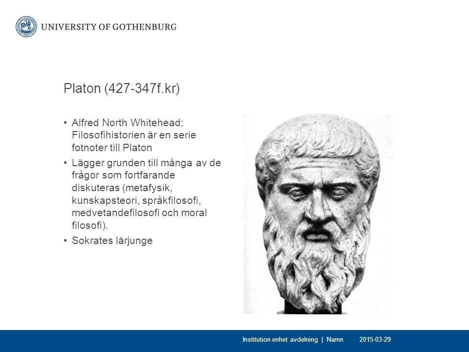 Platon (427-347f.kr) Alfred North Whitehead: Filosofihistorien är en serie fotnoter till Platon Lägger grunden till många av de frågor som fortfarande diskuteras (metafysik, kunskapsteori, språkfilosofi, medvetandefilosofi och moral filosofi).
