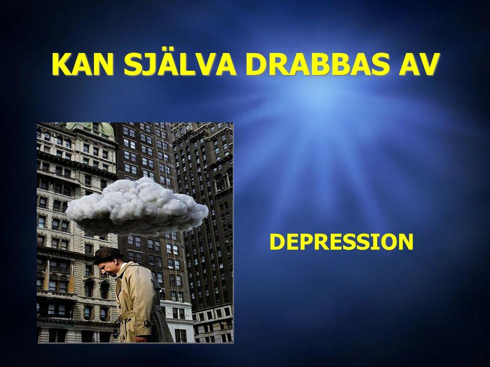 KAN SJÄLVA DRABBAS AV DEPRESSION DEPRESSION