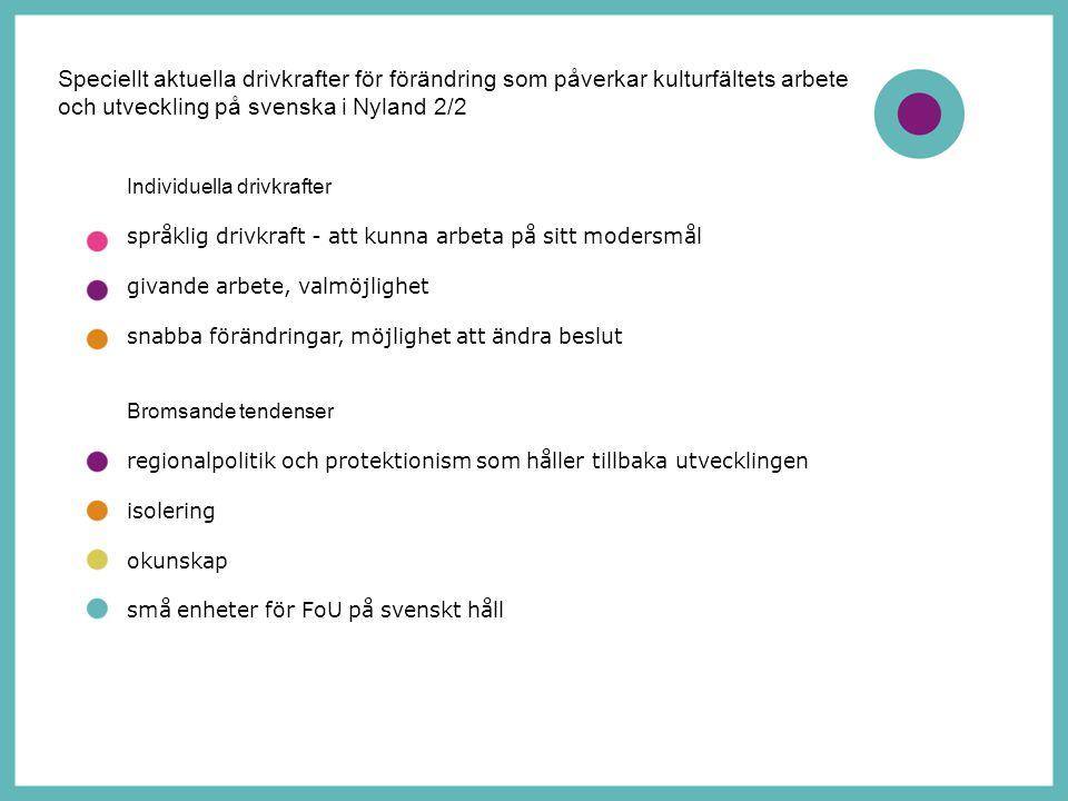 5 sektoröverskridande samarbete är lättare på svenskt håll Lösningar använda sina nätverk dela på information tillräckligt bra, hög kvalitet att öppna oss mot det finska, det nordiska och globalt hämta in nya idéer