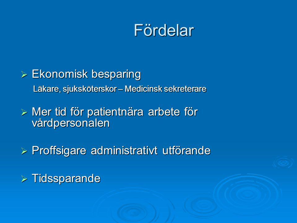 Fördelar  Ekonomisk besparing Läkare, sjuksköterskor – Medicinsk sekreterare Läkare, sjuksköterskor – Medicinsk sekreterare  Mer tid för patientnära arbete för vårdpersonalen  Proffsigare administrativt utförande  Tidssparande