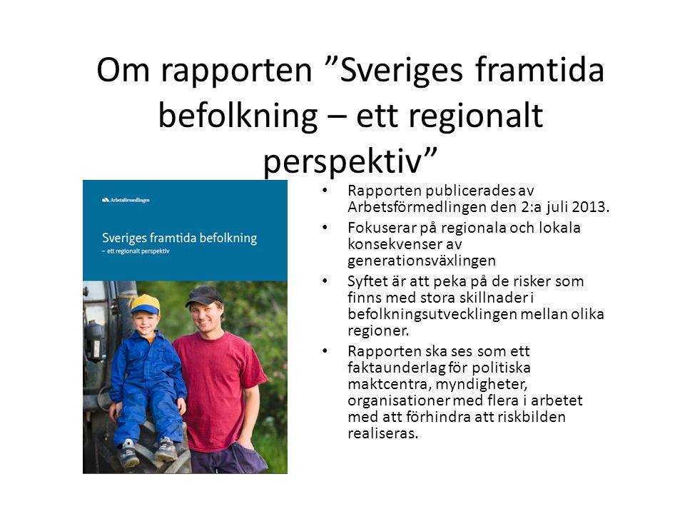 Om rapporten Sveriges framtida befolkning – ett regionalt perspektiv Rapporten publicerades av Arbetsförmedlingen den 2:a juli 2013.
