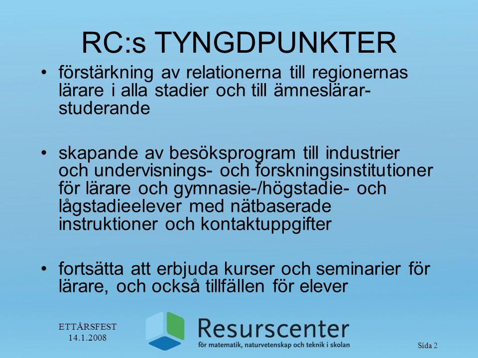 ETTÅRSFEST 14.1.2008 Sida 3 RC:s TYNGDPUNKTER effektivering av informationen till studiehandledare för att befrämja stadieövergångar.