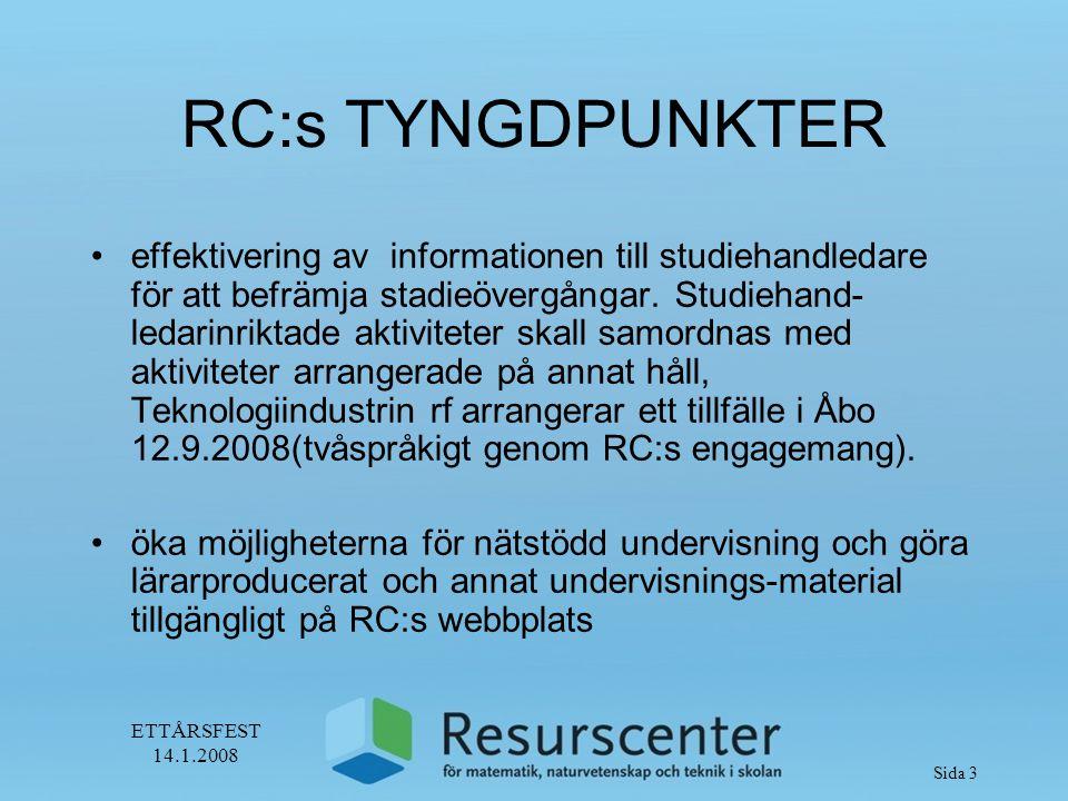ETTÅRSFEST 14.1.2008 Sida 4 RC:s TYNGDPUNKTER utvidgade kontakterna till samarbetspartner i Finland och förstärka det nordiska samarbetet bli mera uppsökande i verksamheten och yttermera beakta lärarnas behov och önskemål nå ut till ungdomar via webbtidningen LUOVA/Kreativ