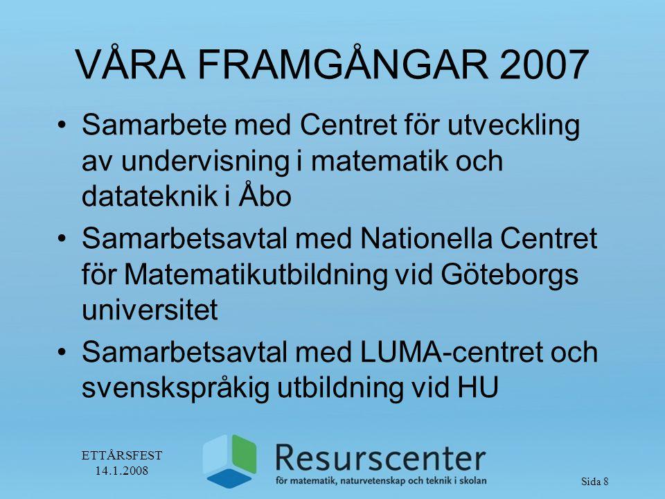 ETTÅRSFEST 14.1.2008 Sida 9 TACKSÄGELSER Våra framgångar har möjliggjorts av ett välfungerande resursteam som sammanhålles av en effektiv koordinator.