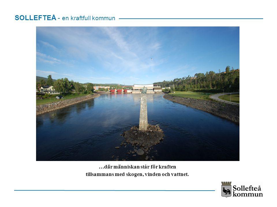SOLLEFTEÅ - en kraftfull kommun …där människan står för kraften tillsammans med skogen, vinden och vattnet.