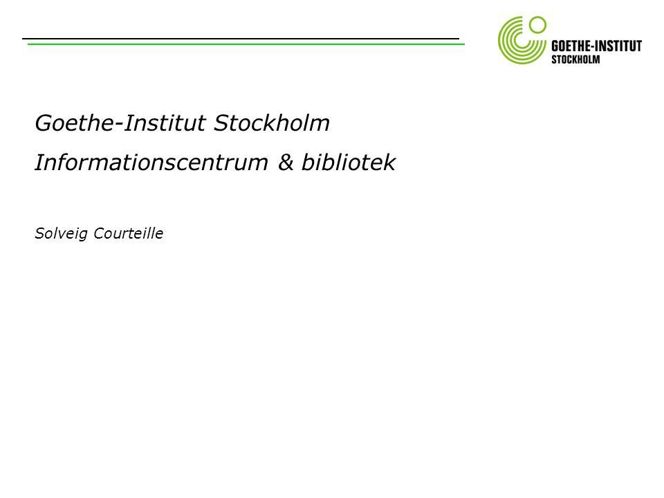 Goethe-Institut Stockholm Informationscentrum & bibliotek Solveig Courteille