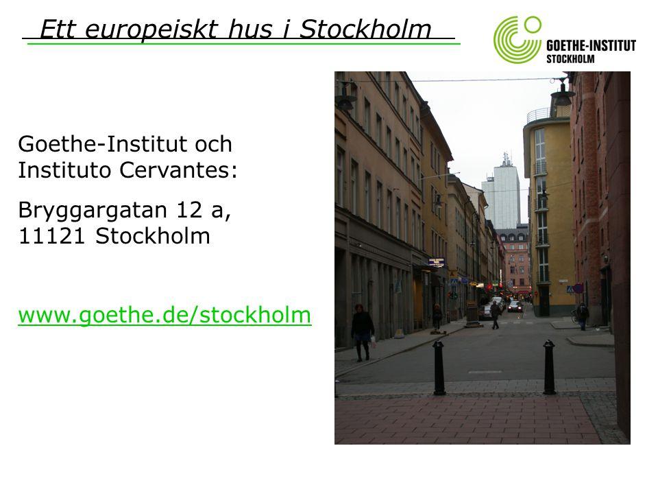 Ett europeiskt hus i Stockholm Goethe-Institut och Instituto Cervantes: Bryggargatan 12 a, 11121 Stockholm www.goethe.de/stockholm