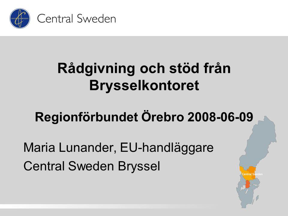 Rådgivning och stöd från Brysselkontoret Regionförbundet Örebro 2008-06-09 Maria Lunander, EU-handläggare Central Sweden Bryssel