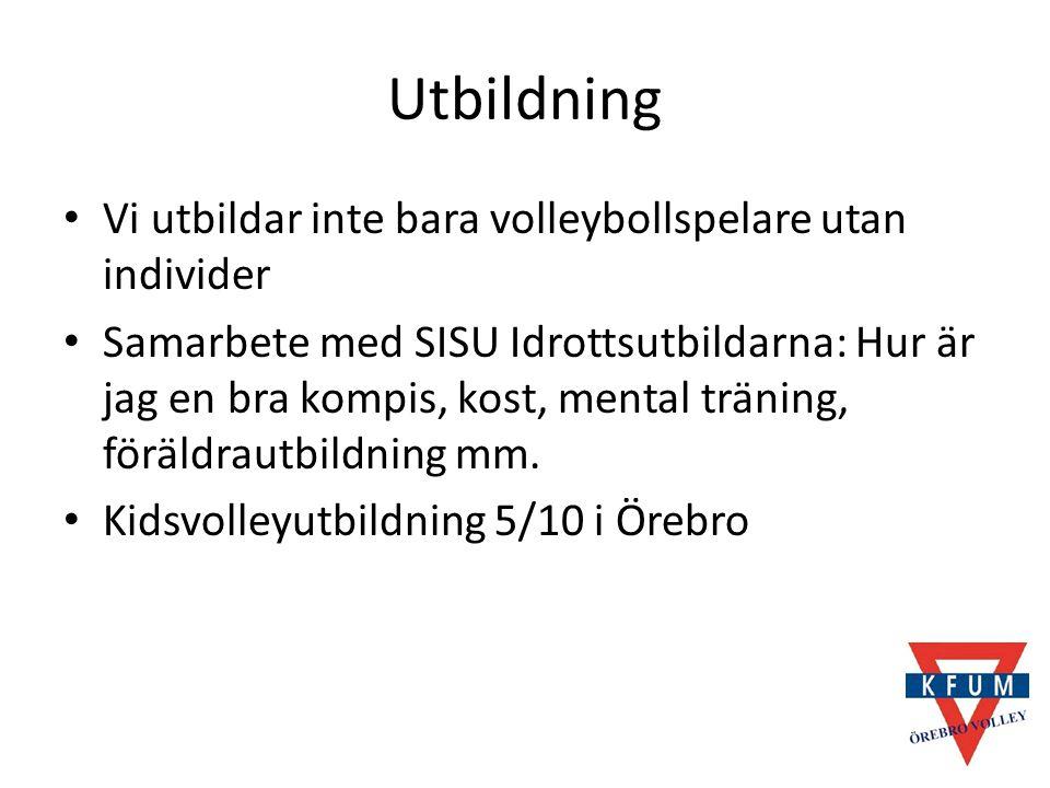 Utbildning Vi utbildar inte bara volleybollspelare utan individer Samarbete med SISU Idrottsutbildarna: Hur är jag en bra kompis, kost, mental träning, föräldrautbildning mm.