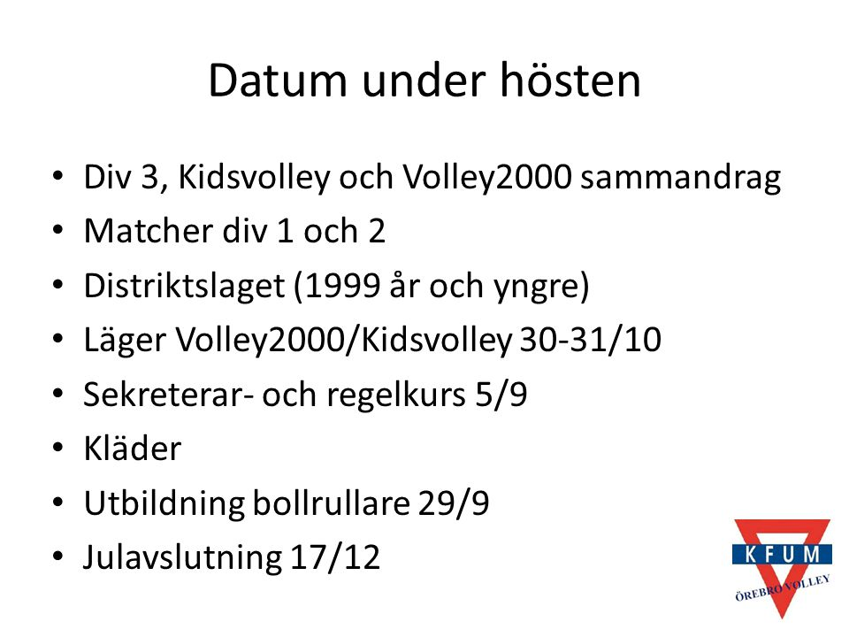 Datum under hösten Div 3, Kidsvolley och Volley2000 sammandrag Matcher div 1 och 2 Distriktslaget (1999 år och yngre) Läger Volley2000/Kidsvolley 30-3