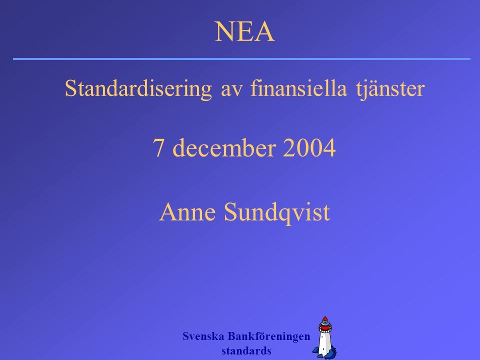 Svenska Bankföreningen standards Standardisering av finansiella tjänster 7 december 2004 Anne Sundqvist NEA