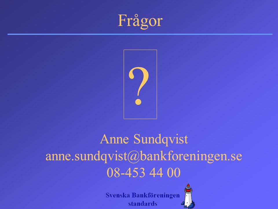 Svenska Bankföreningen standards Anne Sundqvist anne.sundqvist@bankforeningen.se 08-453 44 00 Frågor ?