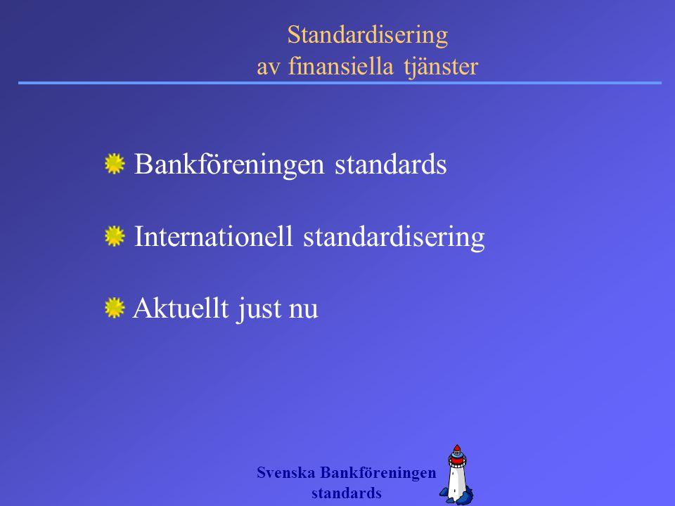 Svenska Bankföreningen standards Standardisering av finansiella tjänster Bankföreningen standards Internationell standardisering Aktuellt just nu