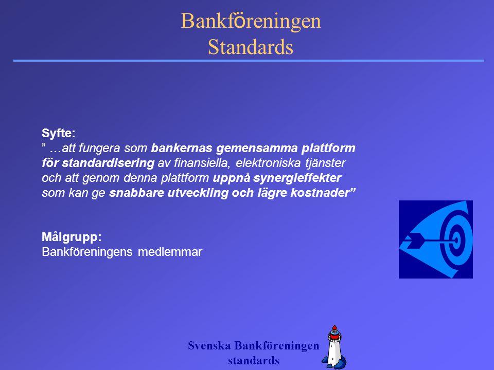 """Svenska Bankföreningen standards Bankf ö reningen Standards Syfte: """" …att fungera som bankernas gemensamma plattform för standardisering av finansiell"""