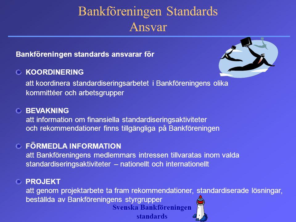 Svenska Bankföreningen standards Bankföreningen Standards Ansvar Bankföreningen standards ansvarar för KOORDINERING att koordinera standardiseringsarb