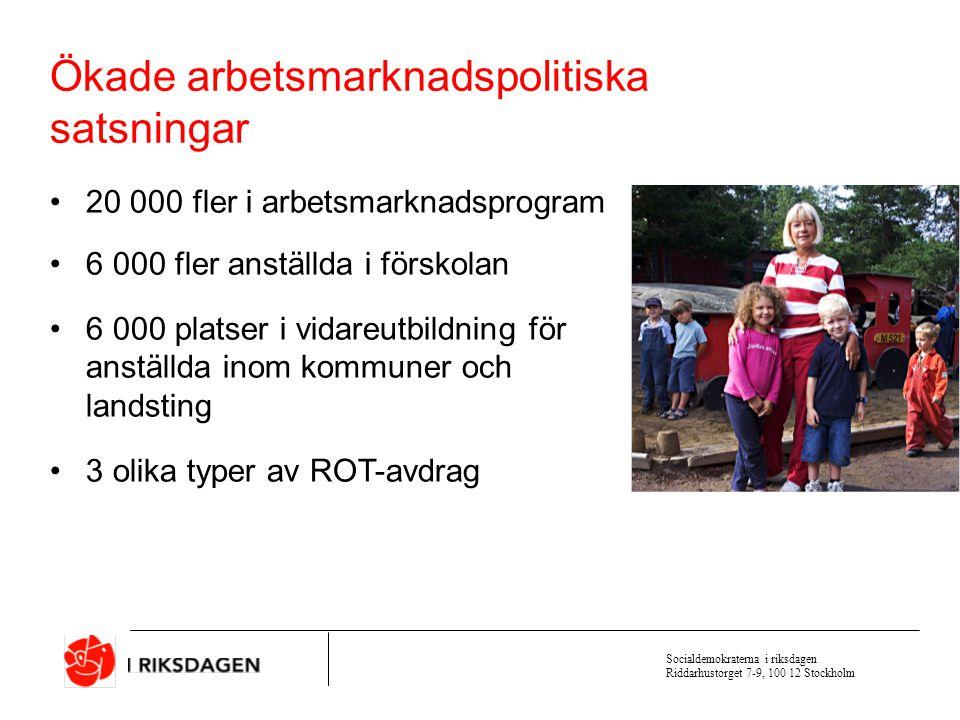 Socialdemokraterna i riksdagen Riddarhustorget 7-9, 100 12 Stockholm Jobben främst Mer pengar till kommuner och landsting Skattesänkningar för privatpersoner Bättre villkor för företagen Mer resurser till arbetsmarknadspolitik