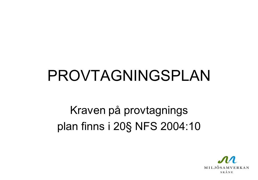 PROVTAGNINGSPLAN Kraven på provtagnings plan finns i 20§ NFS 2004:10