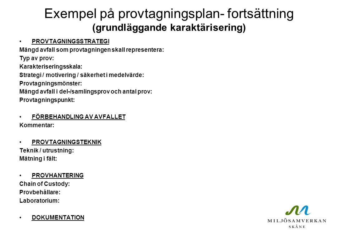Exempel på provtagningsplan- fortsättning (grundläggande karaktärisering) PROVTAGNINGSSTRATEGI Mängd avfall som provtagningen skall representera: Typ