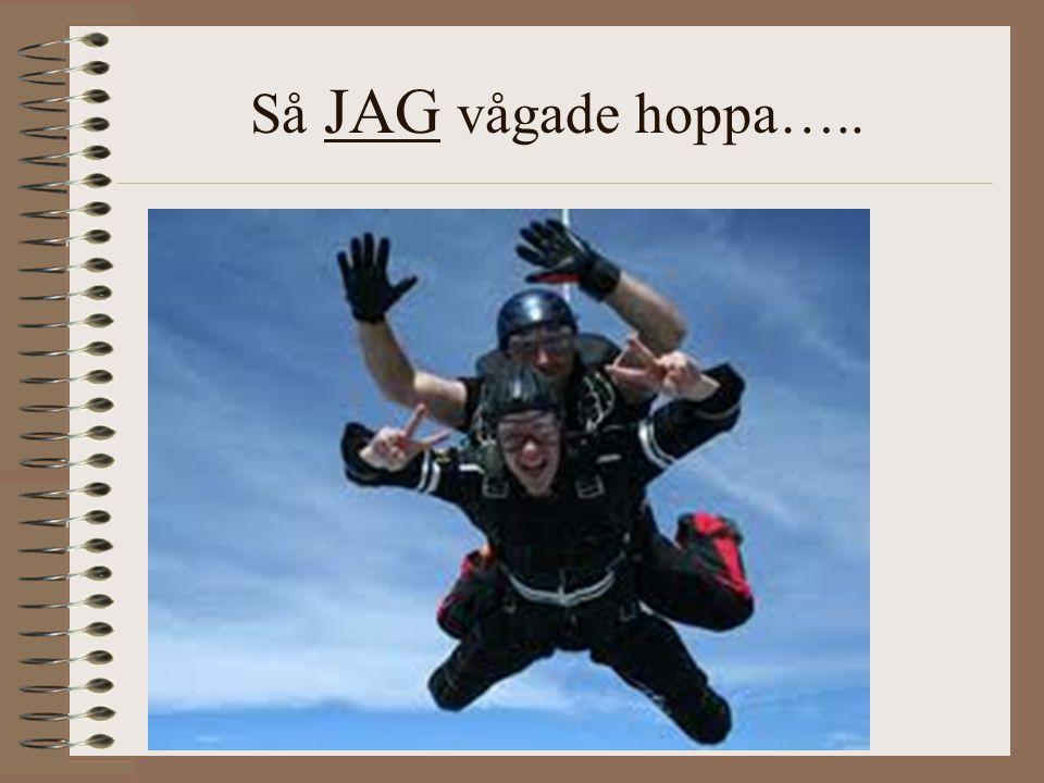 Så JAG vågade hoppa…..