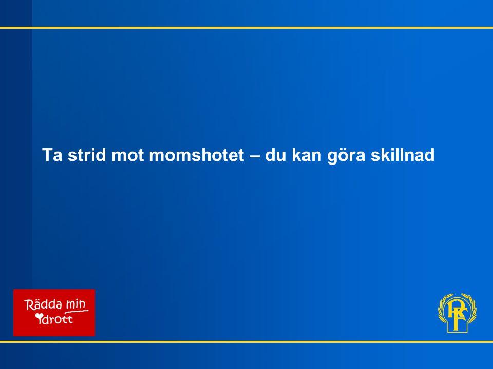 Momshotet mot ideella föreningar - nuläge Ideella föreningar undantagna från momsredovisning sedan 30 år Mars 2011 - hot från EU-kommissionen: Alla ideella föreningar tvingas in i momssystemet Sveriges regering tar strid i frågan Fram till 31 maj – tid att påverka EU-kommissionen Alla föreningar kan påverka!