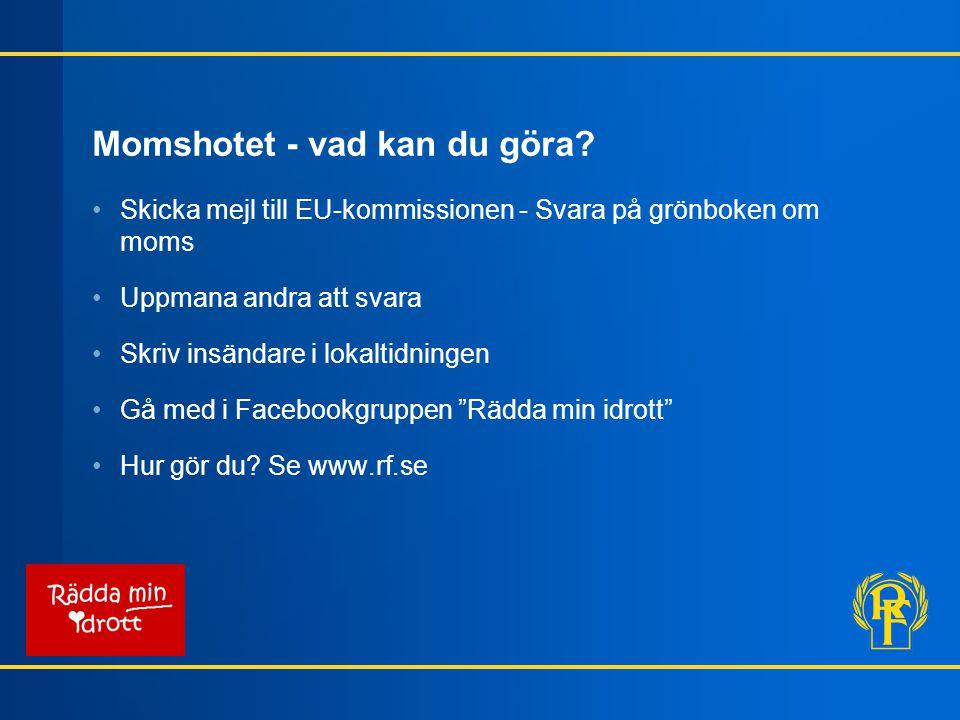 Momshotet - vad kan du göra? Skicka mejl till EU-kommissionen - Svara på grönboken om moms Uppmana andra att svara Skriv insändare i lokaltidningen Gå