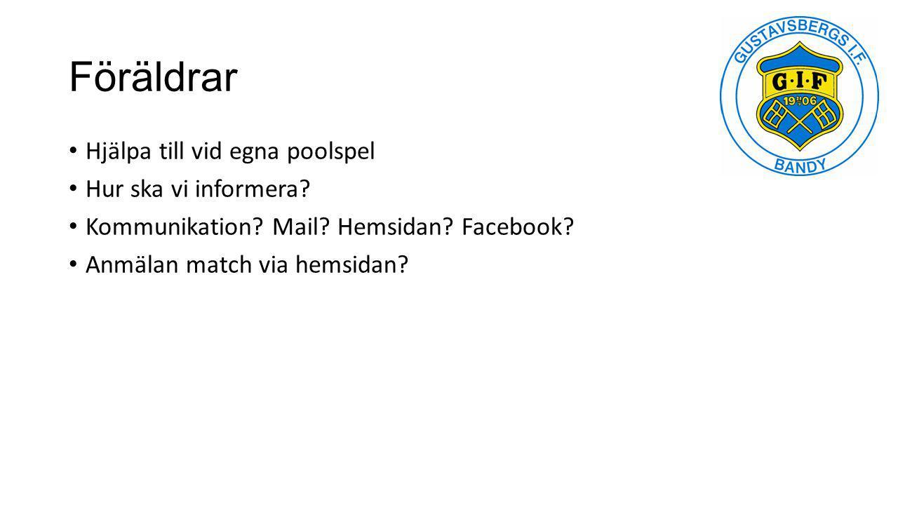 Föräldrar Hjälpa till vid egna poolspel Hur ska vi informera? Kommunikation? Mail? Hemsidan? Facebook? Anmälan match via hemsidan?