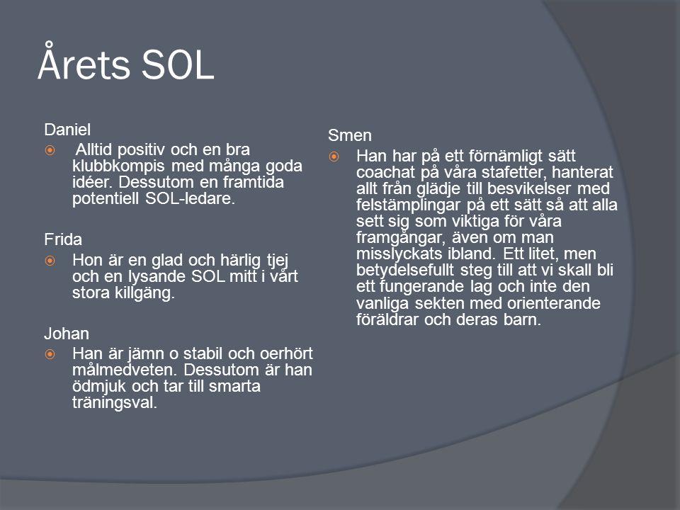Årets SOL Daniel  Alltid positiv och en bra klubbkompis med många goda idéer. Dessutom en framtida potentiell SOL-ledare. Frida  Hon är en glad och