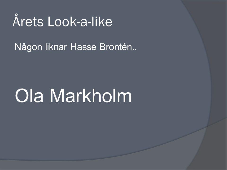 Årets Look-a-like Någon liknar Hasse Brontén.. Ola Markholm