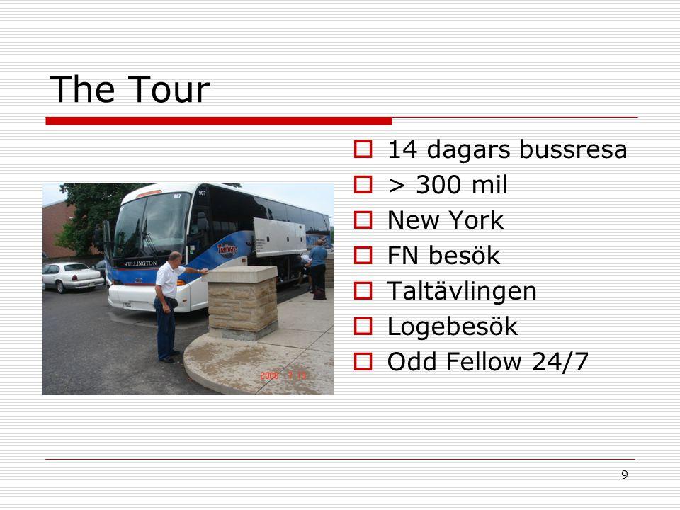 9 The Tour  14 dagars bussresa  > 300 mil  New York  FN besök  Taltävlingen  Logebesök  Odd Fellow 24/7