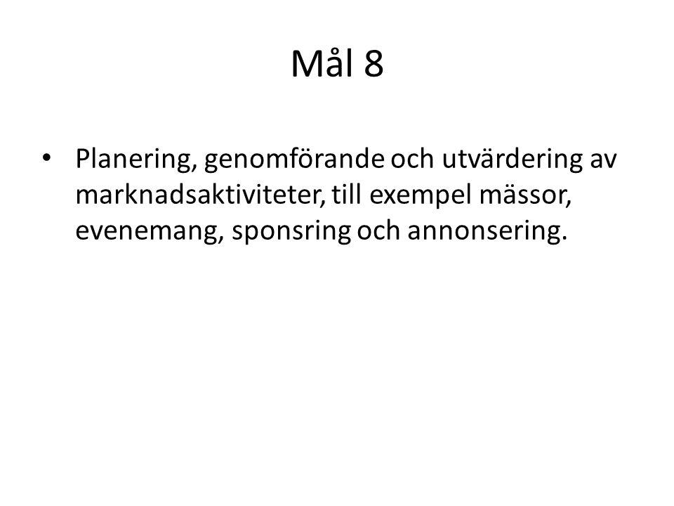 Mål 8 Planering, genomförande och utvärdering av marknadsaktiviteter, till exempel mässor, evenemang, sponsring och annonsering.