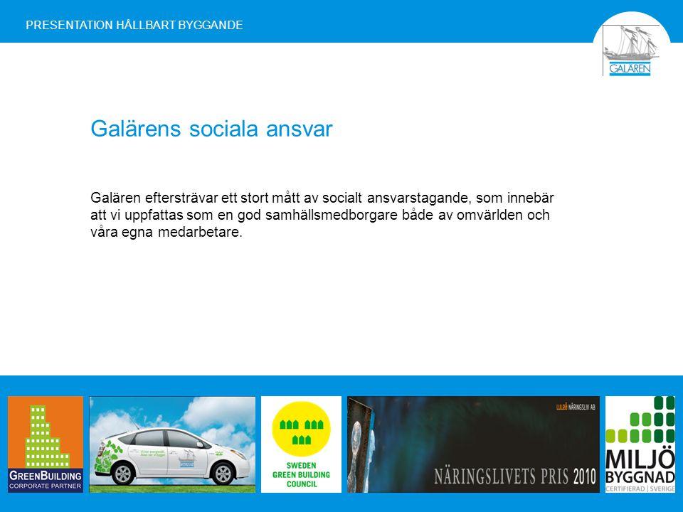 Galärens sociala ansvar Galären eftersträvar ett stort mått av socialt ansvarstagande, som innebär att vi uppfattas som en god samhällsmedborgare både av omvärlden och våra egna medarbetare.