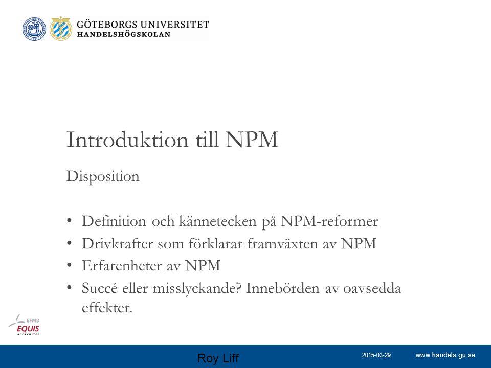 www.handels.gu.se Disposition Definition och kännetecken på NPM-reformer Drivkrafter som förklarar framväxten av NPM Erfarenheter av NPM Succé eller m