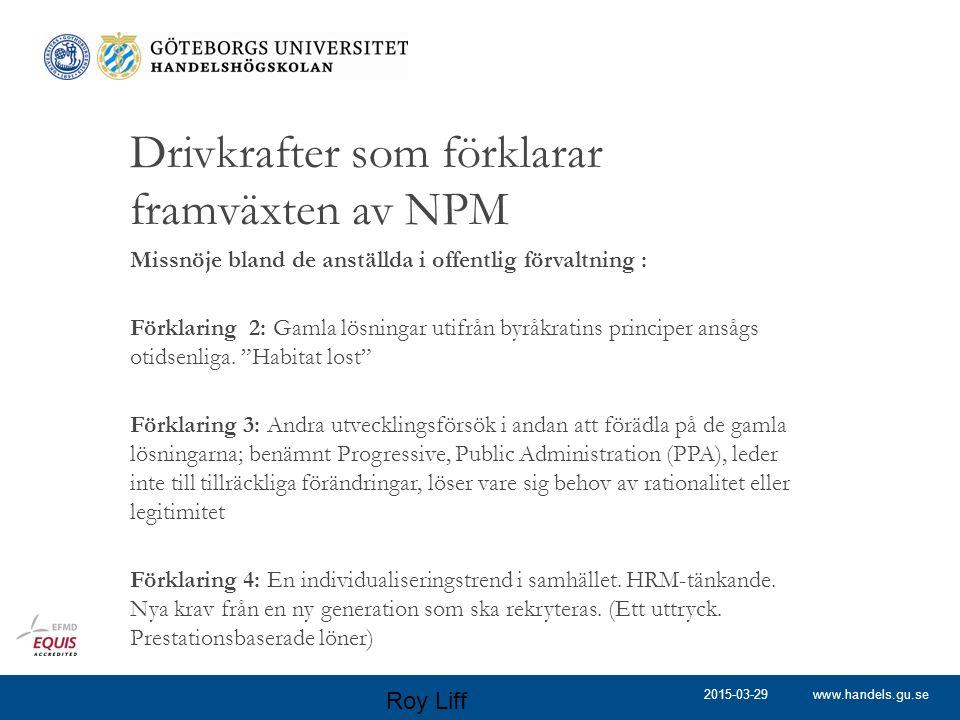 www.handels.gu.se Drivkrafter som förklarar framväxten av NPM Missnöje bland de anställda i offentlig förvaltning : Förklaring 2: Gamla lösningar utifrån byråkratins principer ansågs otidsenliga.