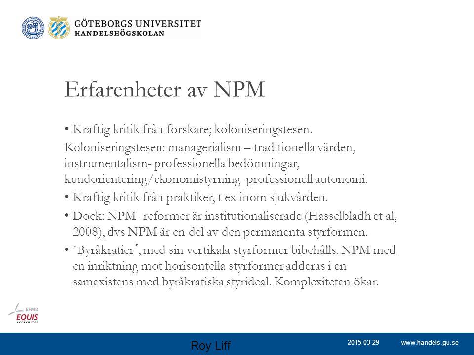 www.handels.gu.se Erfarenheter av NPM Kraftig kritik från forskare; koloniseringstesen. Koloniseringstesen: managerialism – traditionella värden, inst
