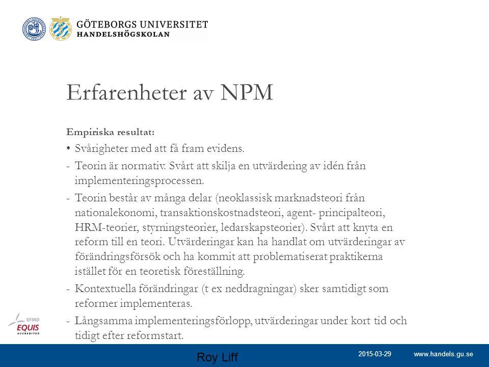 www.handels.gu.se Erfarenheter av NPM Empiriska resultat: Svårigheter med att få fram evidens. -Teorin är normativ. Svårt att skilja en utvärdering av