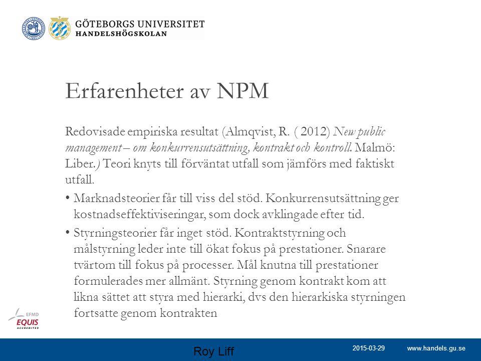 www.handels.gu.se Erfarenheter av NPM Redovisade empiriska resultat (Almqvist, R. ( 2012) New public management – om konkurrensutsättning, kontrakt oc