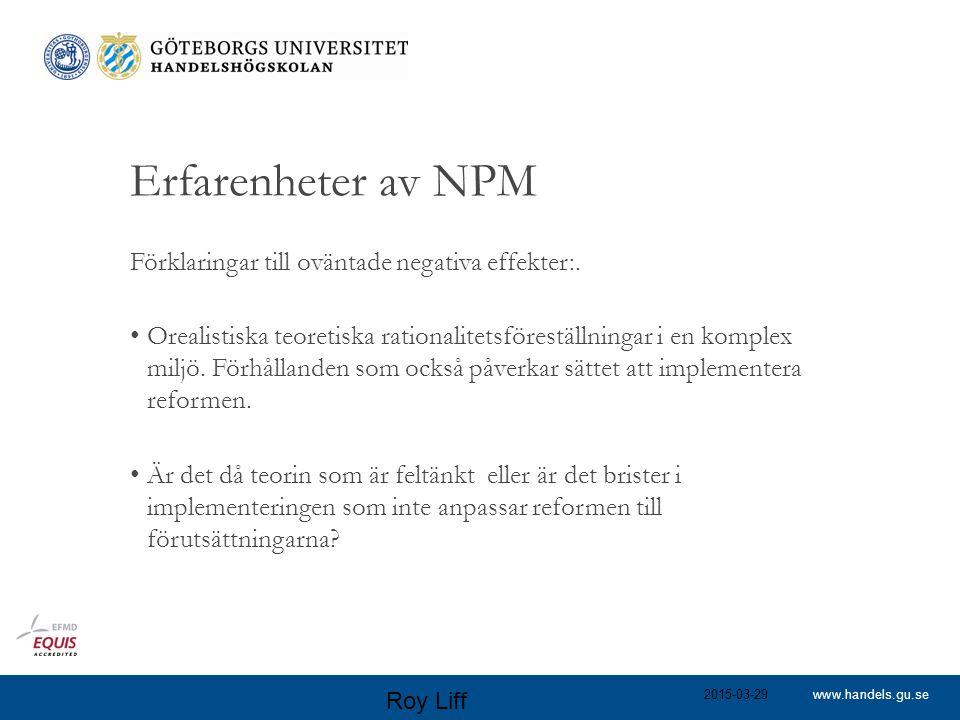 www.handels.gu.se Erfarenheter av NPM Förklaringar till oväntade negativa effekter:. Orealistiska teoretiska rationalitetsföreställningar i en komplex