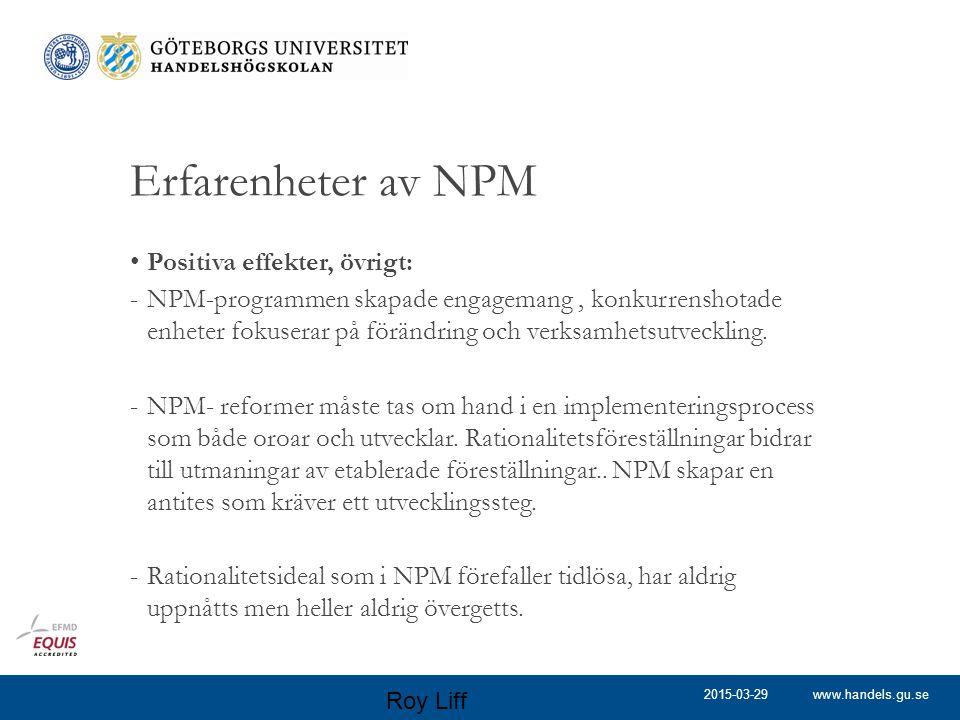 www.handels.gu.se Erfarenheter av NPM Positiva effekter, övrigt: -NPM-programmen skapade engagemang, konkurrenshotade enheter fokuserar på förändring och verksamhetsutveckling.