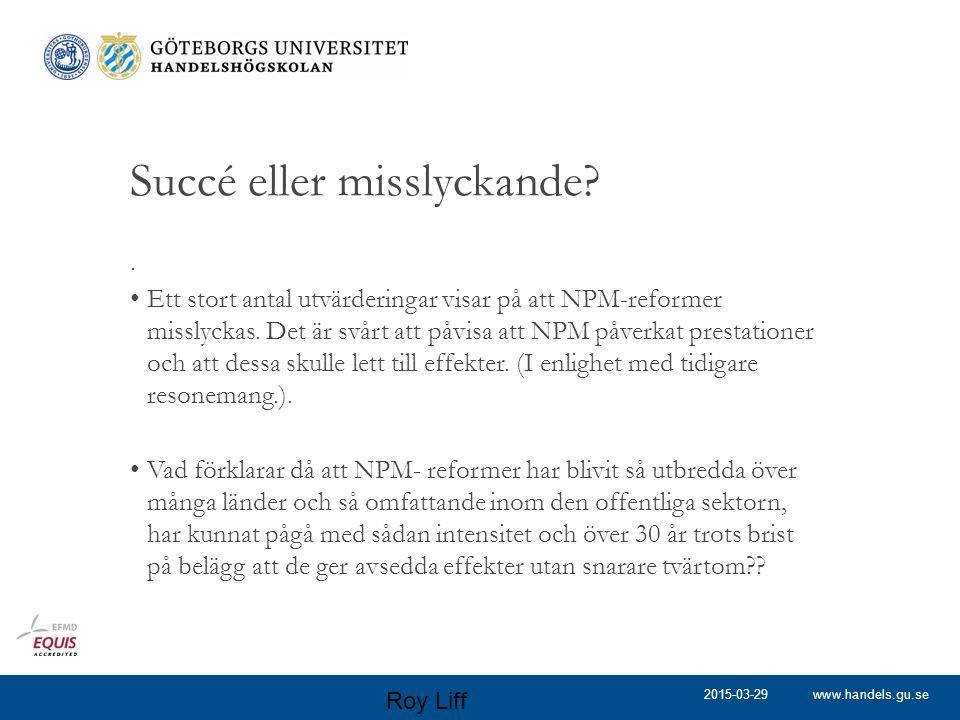 www.handels.gu.se Succé eller misslyckande?. Ett stort antal utvärderingar visar på att NPM-reformer misslyckas. Det är svårt att påvisa att NPM påver
