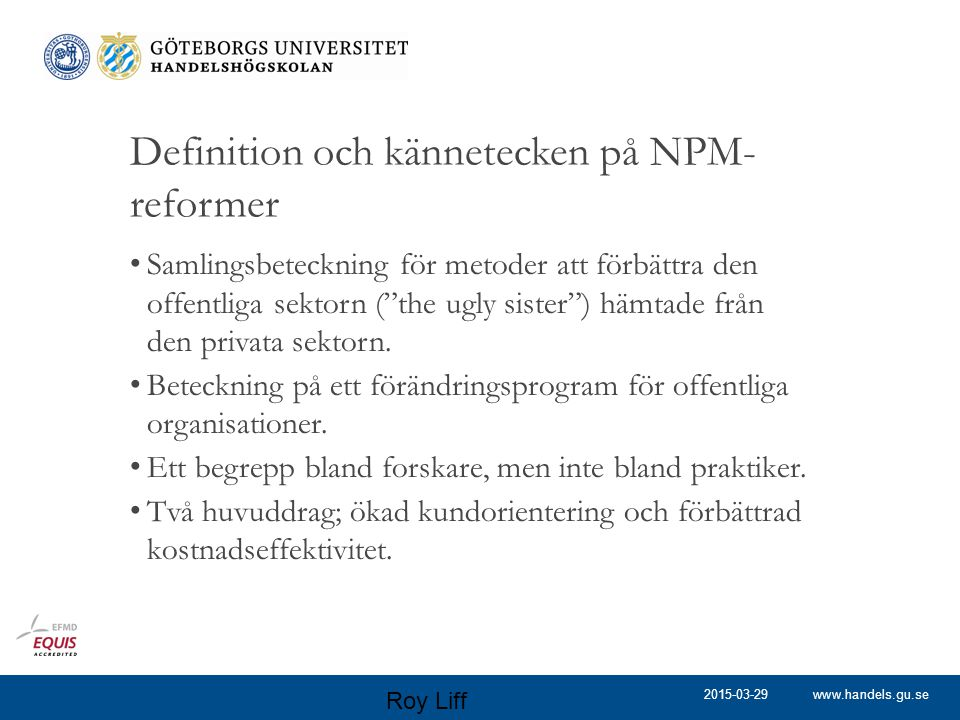 www.handels.gu.se Definition och kännetecken på NPM- reformer Samlingsbeteckning för metoder att förbättra den offentliga sektorn ( the ugly sister ) hämtade från den privata sektorn.
