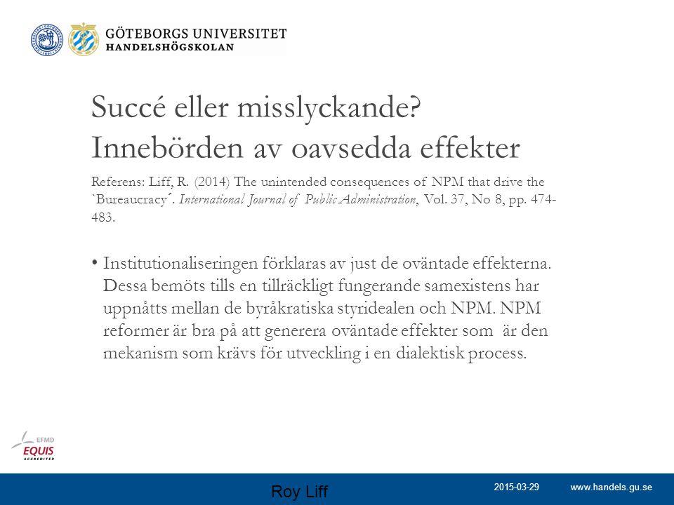 www.handels.gu.se Succé eller misslyckande? Innebörden av oavsedda effekter Referens: Liff, R. (2014) The unintended consequences of NPM that drive th