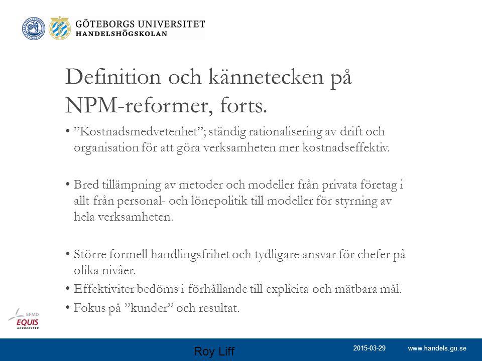 """www.handels.gu.se Definition och kännetecken på NPM-reformer, forts. """"Kostnadsmedvetenhet""""; ständig rationalisering av drift och organisation för att"""