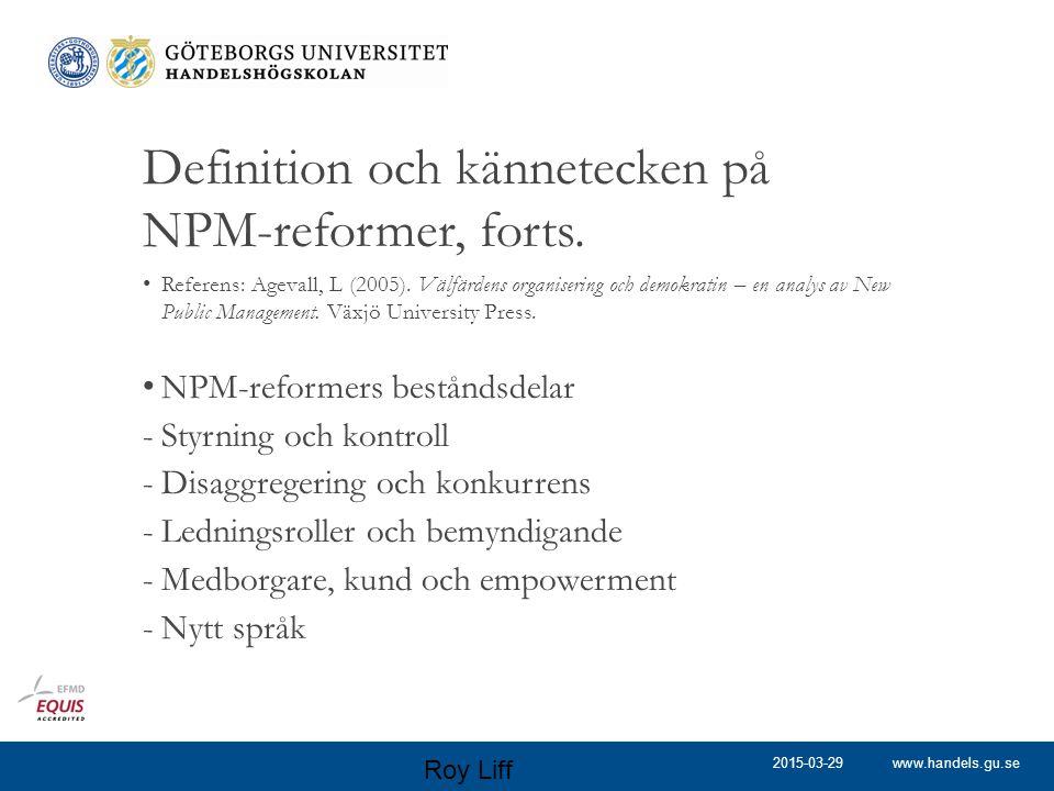 www.handels.gu.se Definition och kännetecken på NPM-reformer, forts. Referens: Agevall, L (2005). Välfärdens organisering och demokratin – en analys a